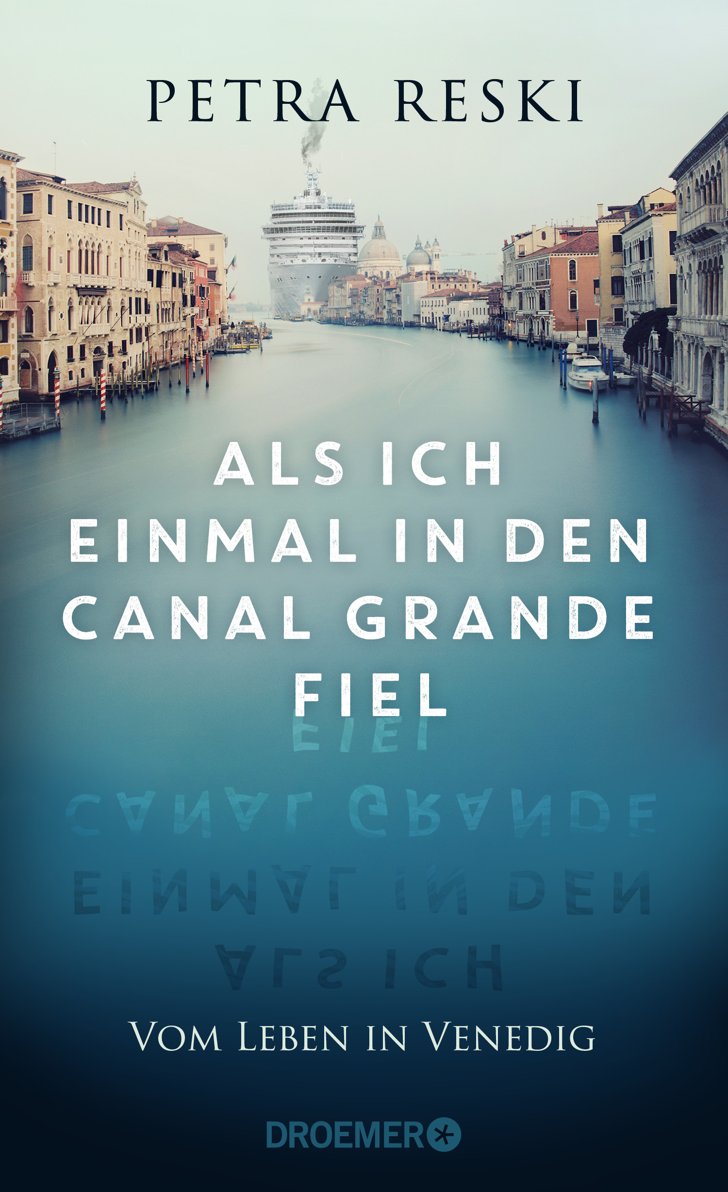 Als Ich einmal in den Canal Grande fiel. Vom Leben in Venedig. Petra Reski